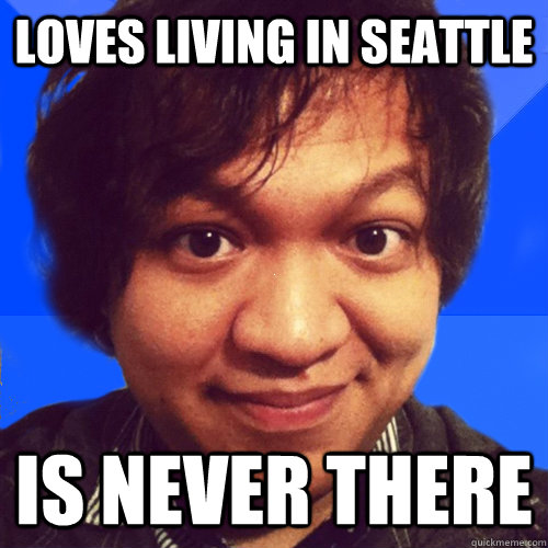 LOVES LIVING IN SEATTLE IS NEVER THERE