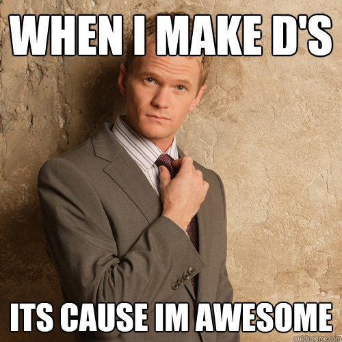 When I make D's Its cause Im Awesome