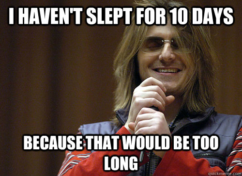 I haven't slept for 10 days Because that would be too long  Mitch Hedberg Meme
