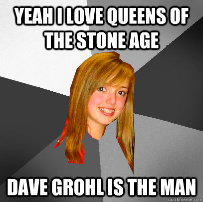 Yeah i love queens of the stone age dave grohl is the man - Yeah i love queens of the stone age dave grohl is the man  He drummed for one album!!