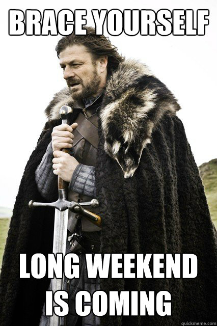 9d95b24a8aba4b9ca3d10de153f639693308dfe9c65935f08ea78f70845e940d brace yourself long weekend is coming misc quickmeme