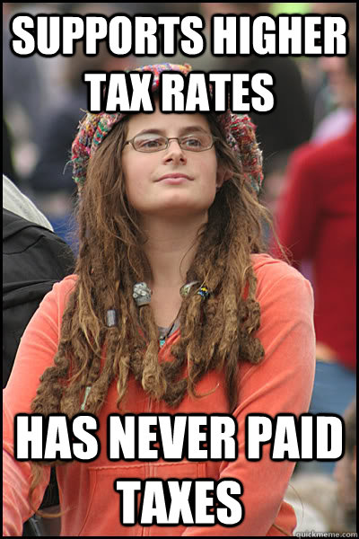 supports higher tax rates has never paid taxes  College Liberal