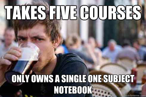 Takes five courses Only owns a single one subject notebook - Takes five courses Only owns a single one subject notebook  Lazy College Senior