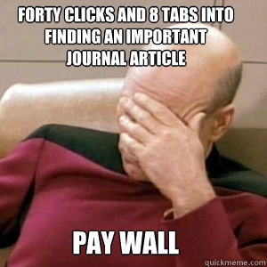 Forty clicks and 8 tabs into finding an important journal article pay wall  FacePalm