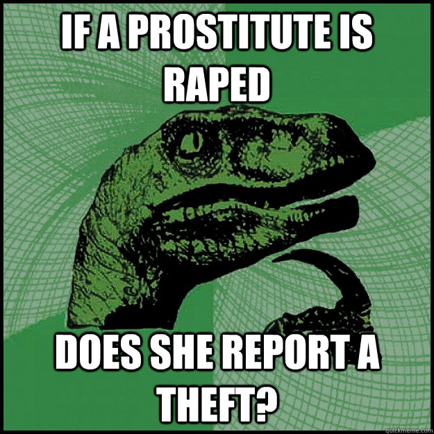 If a prostitute is raped Does she report a theft?