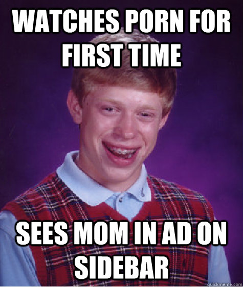 Watches porn for first time sees mom in ad on sidebar - Watches porn for first time sees mom in ad on sidebar  Bad Luck Brian