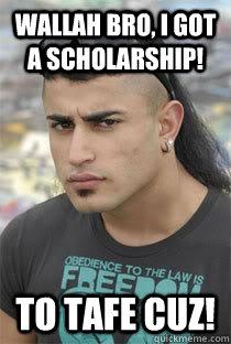 Wallah Bro, I got a scholarship! To Tafe CUZ! - Wallah Bro, I got a scholarship! To Tafe CUZ!  Moey DW