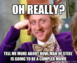 OH Really?  Tell me more about how 'man of steel' is going to be a complex movie  Tell me more