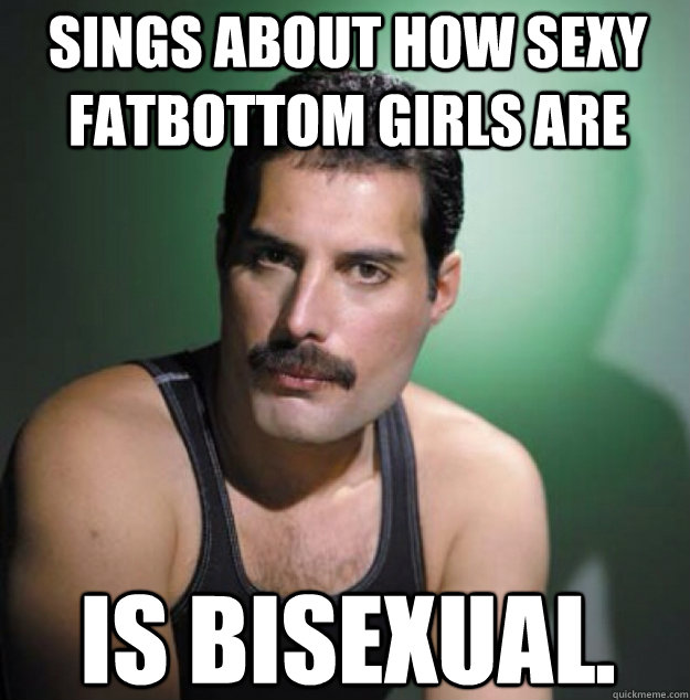 Sings about how sexy Fatbottom girls are Is Bisexual.