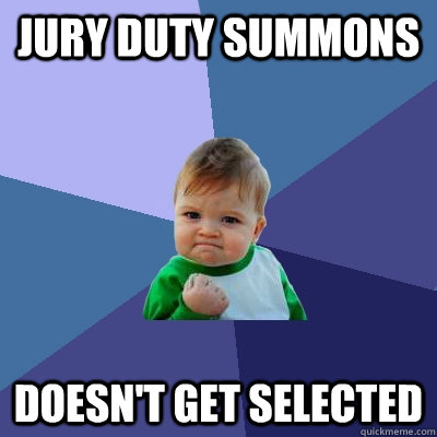 Jury Duty Summons Doesn't get selected - Jury Duty Summons Doesn't get selected  Success Kid