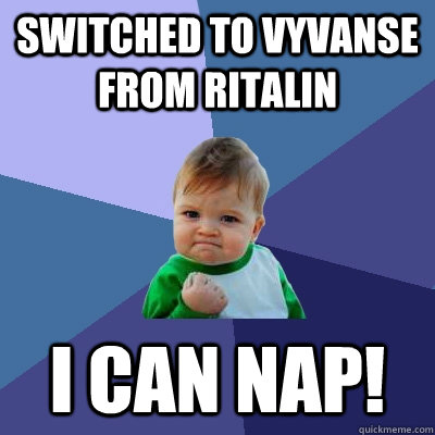 Switched to Vyvanse from Ritalin I can nap! - Switched to Vyvanse from Ritalin I can nap!  Success Kid