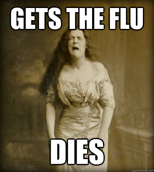 Gets the flu dies - Gets the flu dies  1890s Problems