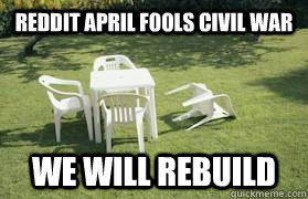 Reddit April Fools Civil War We WILL REBUILD