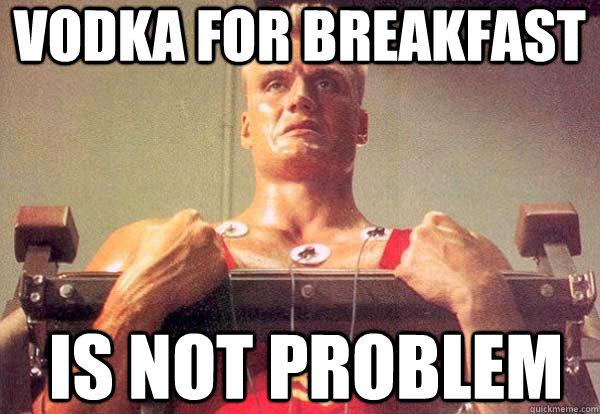 9dc470f5e043d88bc174c46181bdb4d3bb79626c3d017d57b246dbc3be026e3f vodka for breakfast is not problem badass russian guy quickmeme