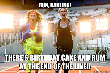 Run, darling!  There's birthday cake and rum at the end of the line!! - Run, darling!  There's birthday cake and rum at the end of the line!!  Ab-Fab