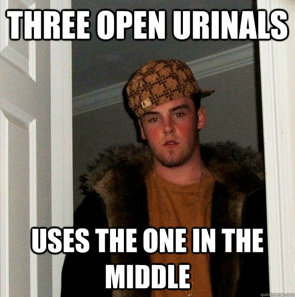 three open urinals uses the one in the middle - three open urinals uses the one in the middle  Scumbag Steve