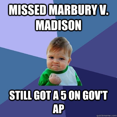 Missed Marbury v. Madison Still got a 5 on Gov't AP - Missed Marbury v. Madison Still got a 5 on Gov't AP  Success Kid