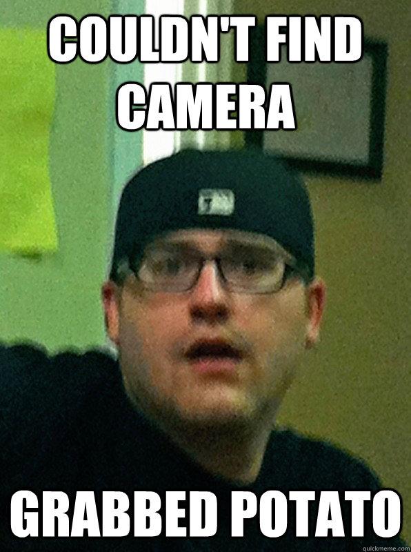 9dcca27f747b6d081c7849ba537f63a0a652338723352de31062a159f44d2bd5 couldn't find camera grabbed potato misc quickmeme,Camera Meme