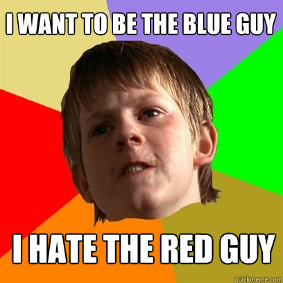 I want to be the blue guy I hate the red guy - I want to be the blue guy I hate the red guy  Angry School Boy