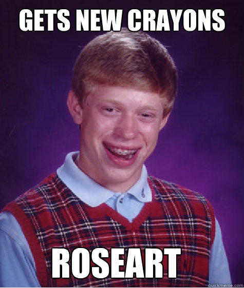 Gets new crayons Roseart - Gets new crayons Roseart  Bad Luck Brian