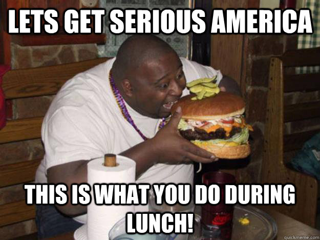 Lets Get serious America this is what you do during lunch! - Lets Get serious America this is what you do during lunch!  American lunch
