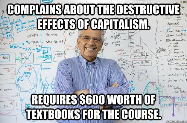 Complains about the destructive effects of capitalism. Requires $600 worth of textbooks for the course.