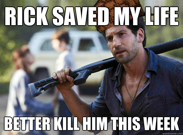 Rick saved my life Better kill him this week
