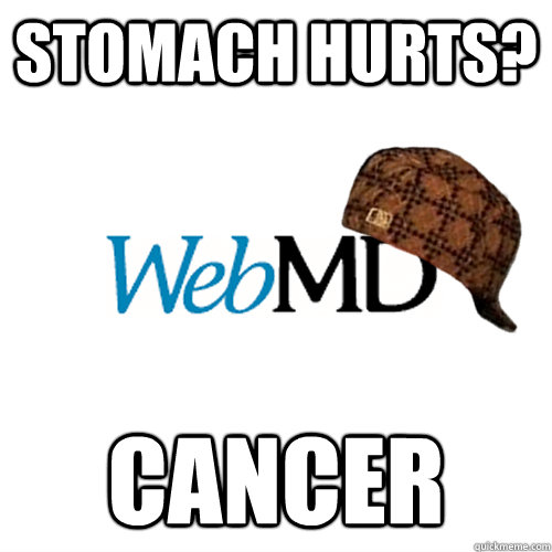 stomach hurts? cancer  Scumbag WebMD