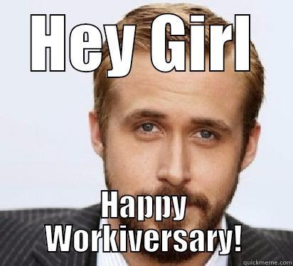 HEY GIRL HAPPY WORKIVERSARY! Good Guy Ryan Gosling
