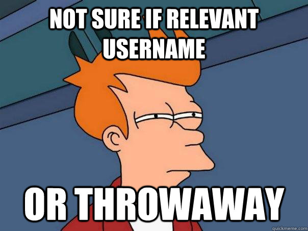 not sure if relevant username or throwaway - not sure if relevant username or throwaway  Futurama Fry