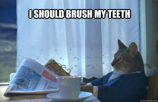 I should brush my teeth