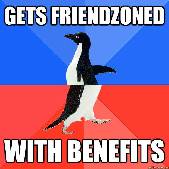 Gets friendzoned  with benefits  Socially Awkward Awesome Penguin