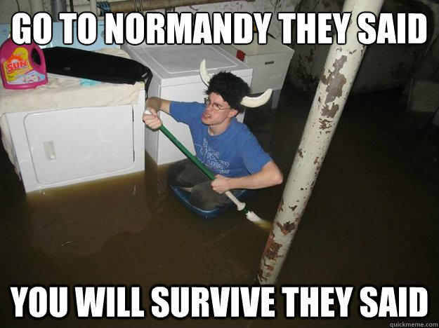 go to Normandy they said you will survive they said