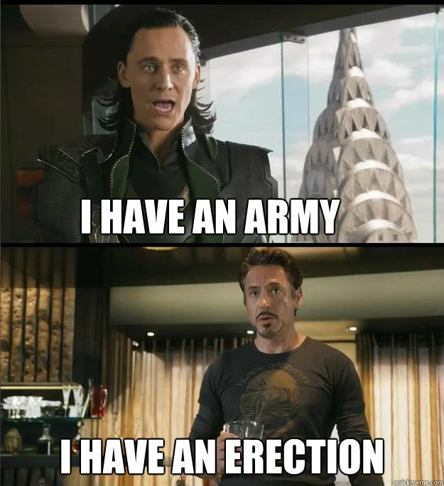 I have an army I have an erection  The Avengers