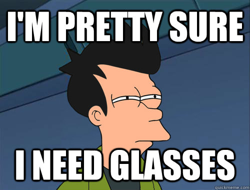 I'm Pretty sure  I need glasses - I'm Pretty sure  I need glasses  Parallel Fry