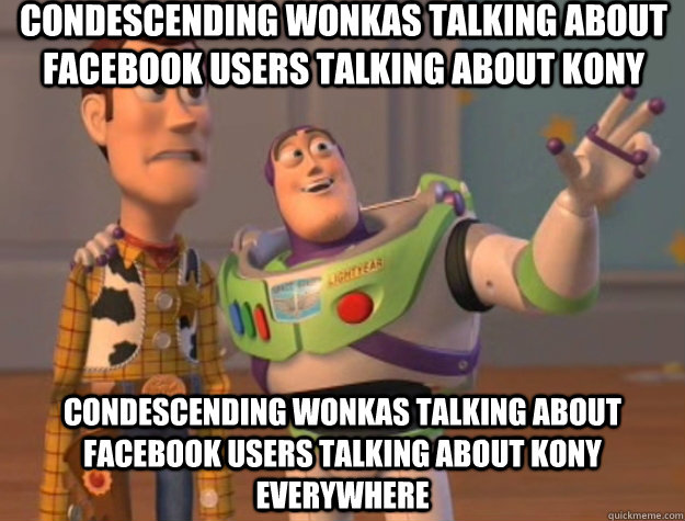 condescending wonkas talking about facebook users talking about kony condescending wonkas talking about facebook users talking about kony everywhere