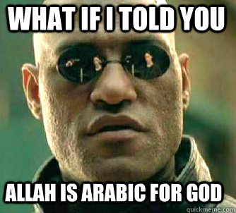 what if i told you Allah is Arabic for God - what if i told you Allah is Arabic for God  Matrix Morpheus