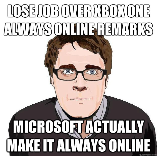 Lose job over xbox one  Always online remarks microsoft actually make it always online - Lose job over xbox one  Always online remarks microsoft actually make it always online  Always Online Adam Orth
