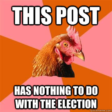 This post  Has nothing to do with the election  - This post  Has nothing to do with the election   Anti-Joke Chicken