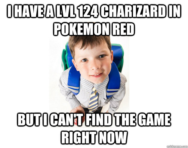 I have a lvl 124 Charizard in pokemon red but i can't find the game right now