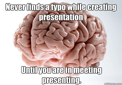 Never finds a typo while creating presentation Until you are in meeting presenting. - Never finds a typo while creating presentation Until you are in meeting presenting.  Scumbag Brain