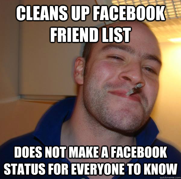 Cleans up Facebook friend list Does not make a facebook status for everyone to know - Cleans up Facebook friend list Does not make a facebook status for everyone to know  Misc