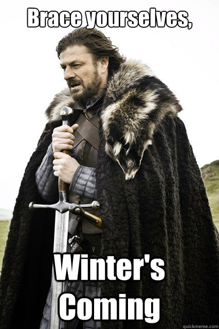 Brace yourselves, Winter's Coming  - Brace yourselves, Winter's Coming   Winter formal
