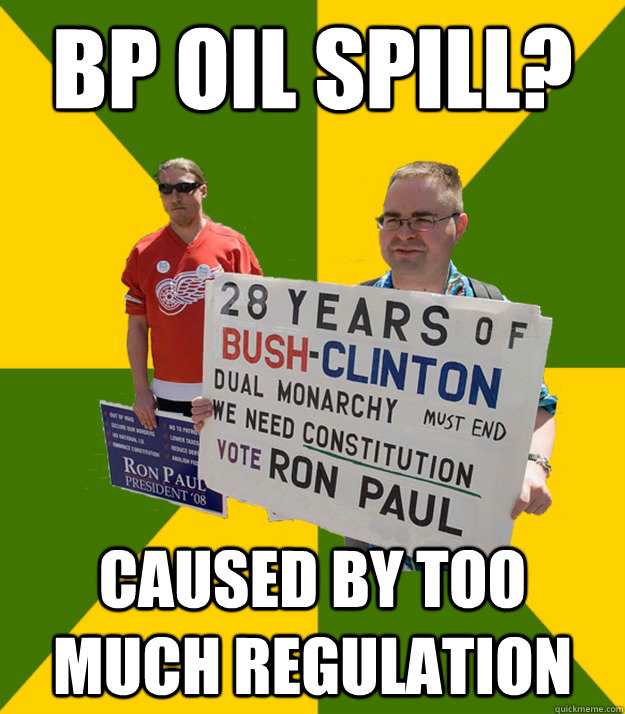 BP oil spill? caused by too much regulation - BP oil spill? caused by too much regulation  Brainwashed Libertarian