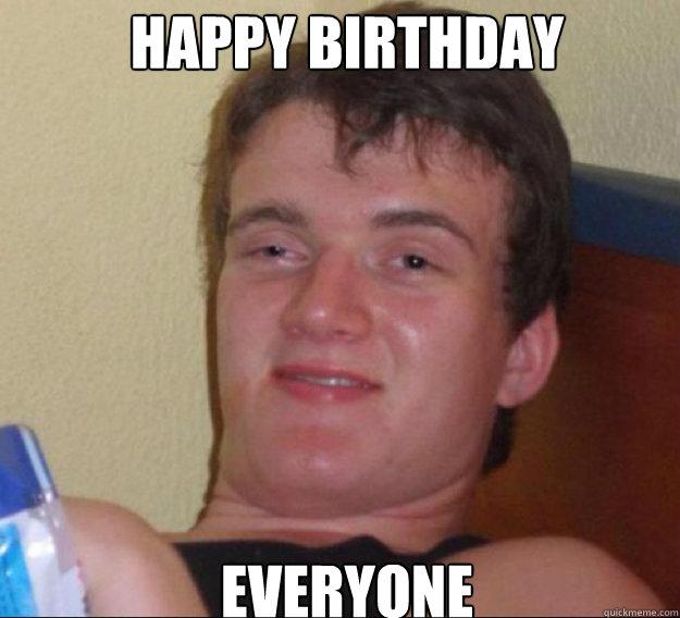 happy birthday everyone - happy birthday everyone  ten guy