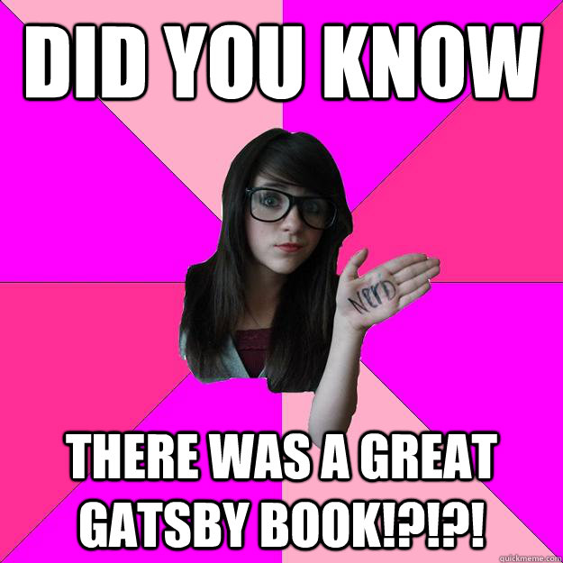 Did you know There was a Great Gatsby book!?!?! - Did you know There was a Great Gatsby book!?!?!  Idiot Nerd Girl