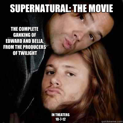 Supernatural The Movie The Complete Ganking Of Edward And Bella