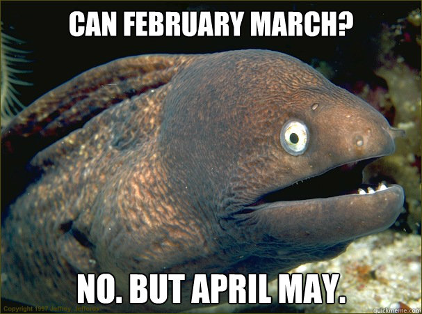 Can February March? No. But April May. - Can February March? No. But April May.  Bad Joke Eel