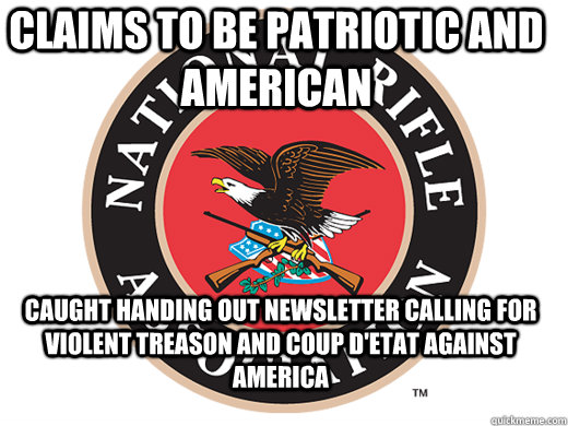 Claims to be patriotic and American Caught handing out newsletter Calling For Violent Treason and coup d'etat against America - Claims to be patriotic and American Caught handing out newsletter Calling For Violent Treason and coup d'etat against America  Scumbag NRA