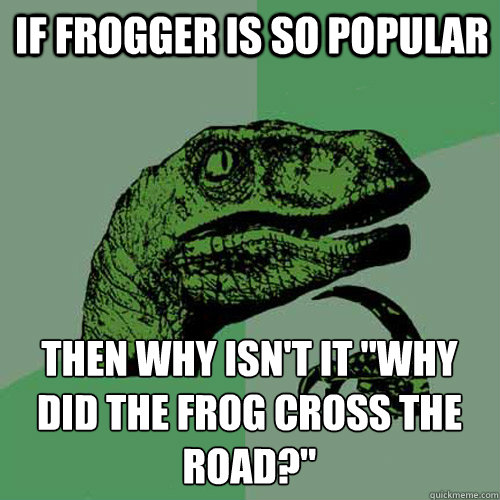 If frogger is so popular then why isn't it